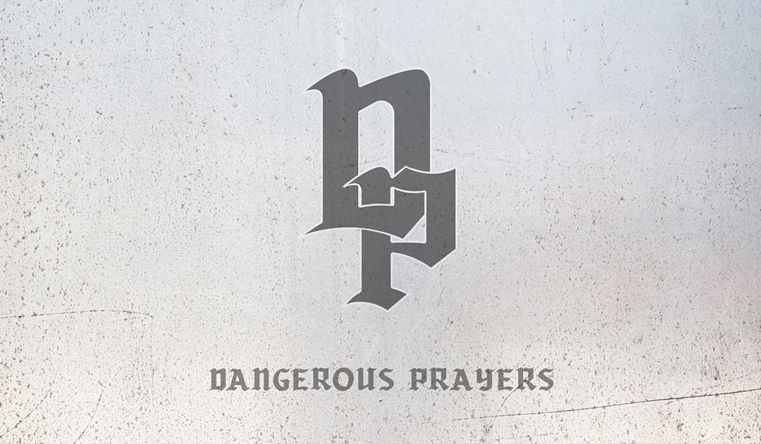 Dangerous Prayers – Sermon Series